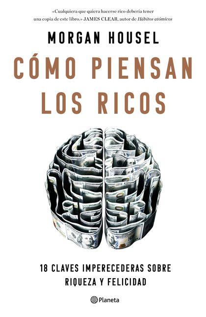 CÓMO PIENSAN LOS RICOS. 18 CLAVES IMPERECEDERAS SOBRE RIQUEZA Y FELICIDAD