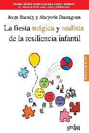 LA FIESTA MÁGICA Y REALISTA DE LA RESILIENCIA INFANTIL : MANUAL Y TÉCNICAS TERAPÉUTICAS PARA AP