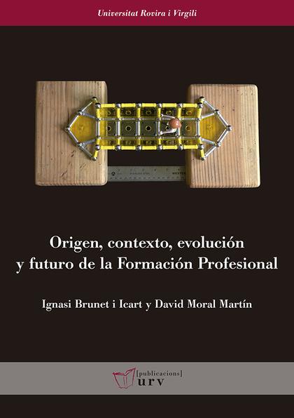 ORIGEN, CONTEXTO, EVOLUCIÓN Y FUTURO DE LA FORMACIÓN PROFESIONAL