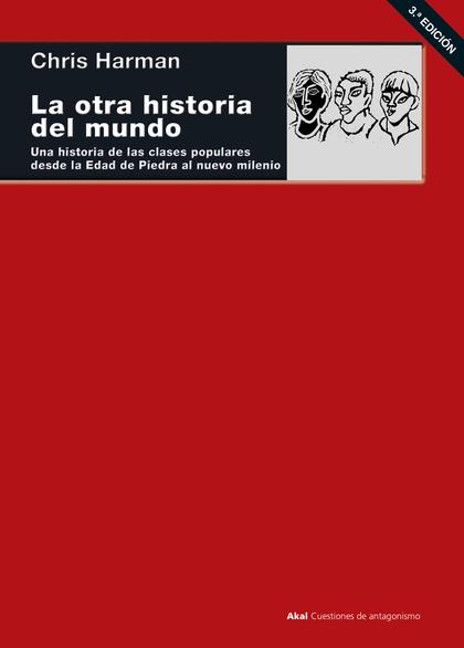 LA OTRA HISTORIA DEL MUNDO. UNA HISTORIA DE LAS CLASES POPULARES DESDE LA EDAD DE PIEDRA AL NUE