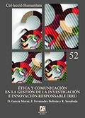 ÉTICA Y COMUNICACIÓN EN LA GESTIÓN DE LA INVESTIGACIÓN E INNOVACIÓN RESPONSABLE.