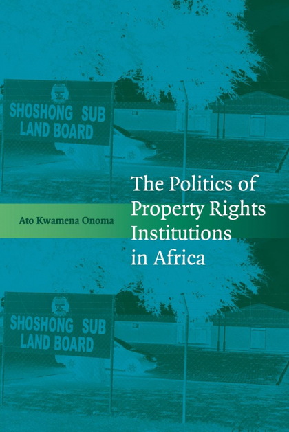 THE POLITICS OF PROPERTY RIGHTS INSTITUTIONS IN             AFRICA