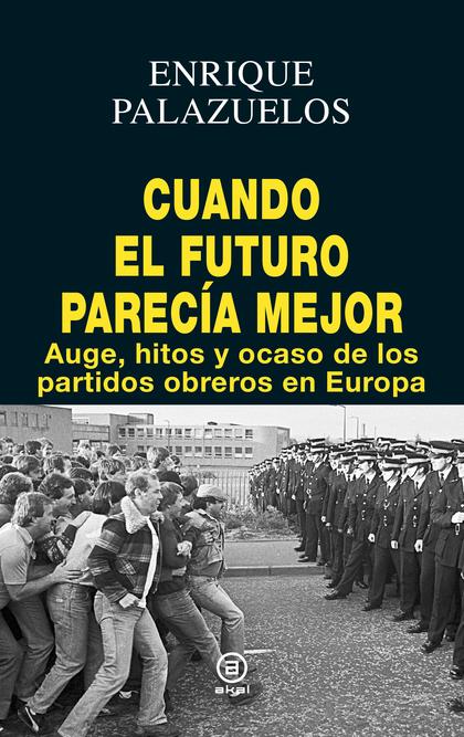 CUANDO EL FUTURO PARECÍA MEJOR. AUGE, HITOS Y OCASO DE LOS PARTIDOS OBREROS EN EUROPA
