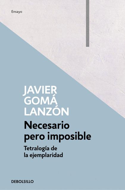 NECESARIO PERO IMPOSIBLE (TETRALOGÍA DE LA EJEMPLARIDAD).