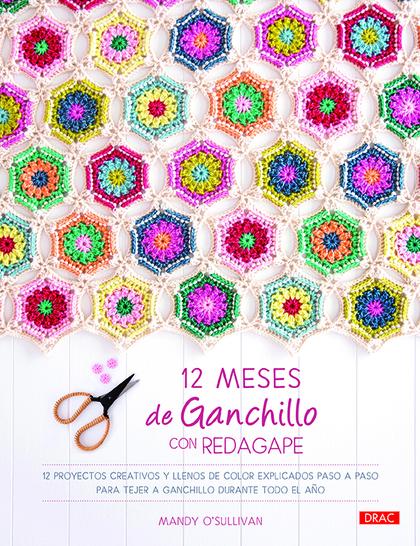 12 MESES DE GANCHILLO CON REDAGAPE. 12 PROYECTOS CREATIVOS Y LLENOS DE COLOR EXPLICADOS PASO A