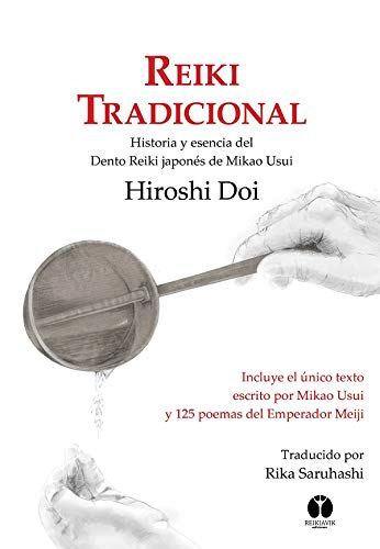 REIKI TRADICIONAL. HISTORIA Y ESENCIA DEL DENTO REIKI JAPONÉS DE MIKAO USUI