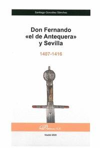 DON FERNANDO «EL DE ANTEQUERA» Y SEVILLA. 1407-1416