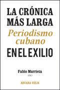 LA CRÓNICA MÁS LARGA : PERIODISMO CUBANO EN EL EXILIO