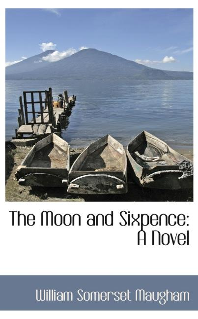 The Moon and Sixpence: A Novel