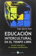 EDUCACIÓN INTERCULTURAL EN EL TIEMPO LIBRE : ACCIÓN EDUCATIVA EN TIEMPOS NEOLIBERALES