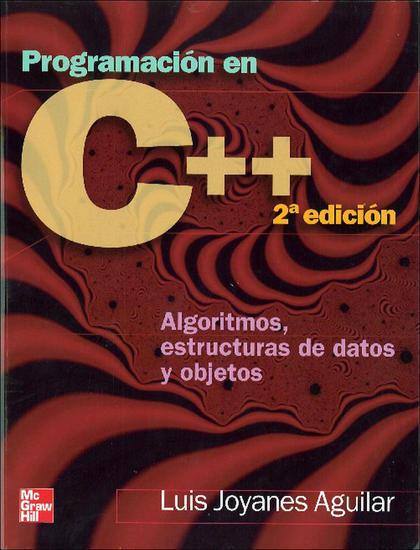 PROGRAMACIÓN EN C++: ALGORITMOS, ESTRUCTURAS DE DATOS Y OBJETOS