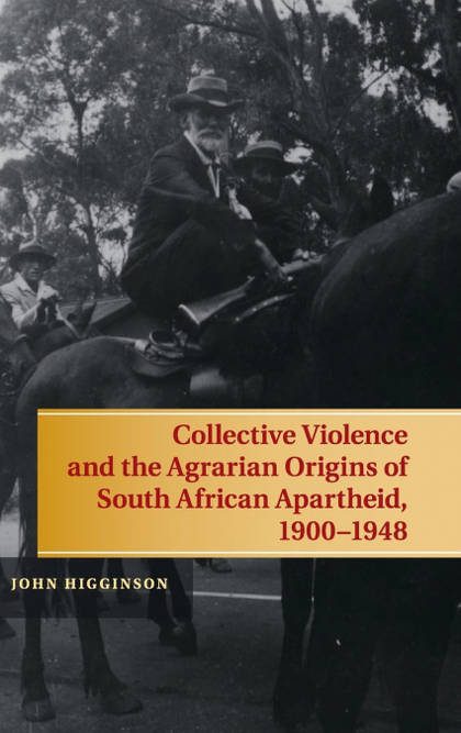 COLLECTIVE VIOLENCE AND THE AGRARIAN ORIGINS OF SOUTH AFRICAN APARTHEID, 1900-19