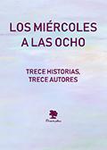 LOS MIÉRCOLES A LAS OCHO. TRECE HISTORIAS, TRECE AUTORES