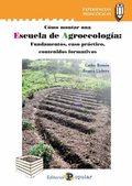 ESCUELA DE AGROECOLOGÍA. FUNDAMENTOS, CASO PRÁCTICO, CONTENIDOS FORMATIVOS