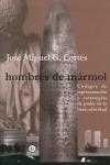 HOMBRES DE MÁRMOL: CÓDIGOS DE REPRESENTACIÓN Y ESTRATEGIAS DE PODER DE