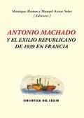 ANTONIO MACHADO Y EL EXILIO REPUBLICANO DE 1939 EN FRANCIA.