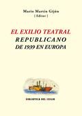 EL EXILIO TEATRAL REPUBLICANO DE 1939 EN EUROPA.