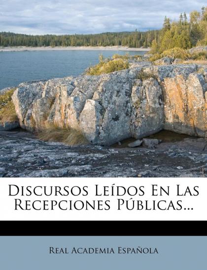 DISCURSOS LEIDOS EN LAS RECEPCIONES PUBLICAS...