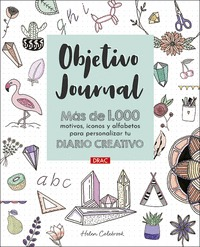 OBJETIVO JOURNAL. MÁS DE 1000 MOTIVOS, ICONOS Y ALFABETOS PARA PERSONALIZAR TU DIARIO CREATIVO