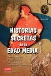 HISTORIAS SECRETAS DE LA EDAD MEDIA. DESDE EL ENIGMA DE LAS CATEDRALES A LOS MISTERIOS DE LOS A