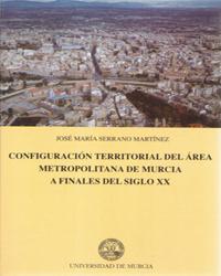 CONFIGURACIÓN TERRITORIAL DEL ÁREA METROPOLITANA DE MURCIA A FINALES DEL SIGLO XX