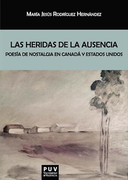 LAS HERIDAS DE LA AUSENCIA. POESÍA DE NOSTALGIA EN CANADÁ Y ESTADOS UNIDOS