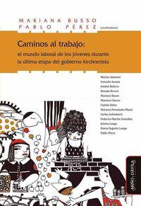 CAMINOS AL TRABAJO : EL MUNDO LABORAL DE LOS JÓVENES DURANTE LA ÚLTIMA ETAPA DEL GOBIERNO KIRCH