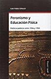 PERONISMO Y EDUCACIÓN FÍSICA : POLÍTICAS PÚBLICAS ENTRE 1946 Y 1955