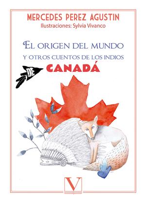 EL ORIGEN DEL MUNDO. Y OTROS CUENTOS DE LOS INDIOS DE CANADÁ