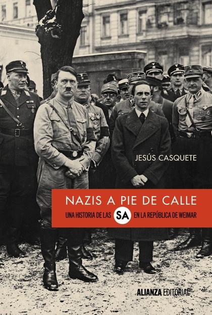 NAZIS A PIE DE CALLE : UNA HISTORIA DE LAS S.A. EN LA REPÚBLICA DE WEIMAR