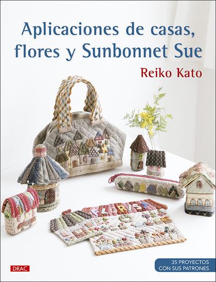 APLICACIONES DE CASAS, FLORES Y SUNBONNET SUE                                   35 POYECTOS CON