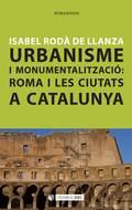 URBANISME I MONUMENTALITZACIÓ: ROMA I LES CIUTATS A CATALUNYA.