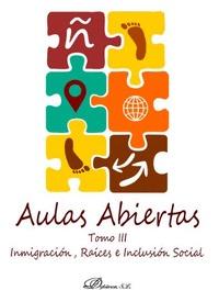 AULAS ABIERTAS TOMO III INMIGRACION, RAIECES E INCLUSION SOCIAL.