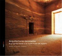 ARQUITECTURAS EXCAVADAS: EL PROYECTO FRENTE A LA CONSTRUCCIÓN DE ESPACIO