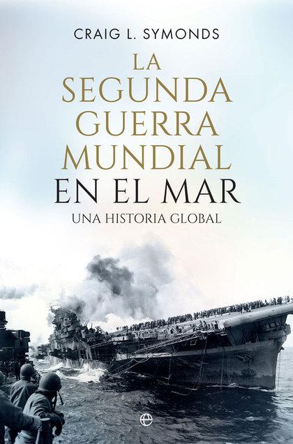LA SEGUNDA GUERRA MUNDIAL EN EL MAR                                             UNA HISTORIA GL