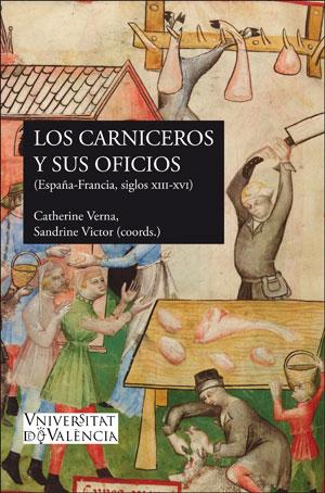 LOS CARNICEROS Y SUS OFICIOS. (ESPAÑA-FRANCIA, SS. XIII-XVI)
