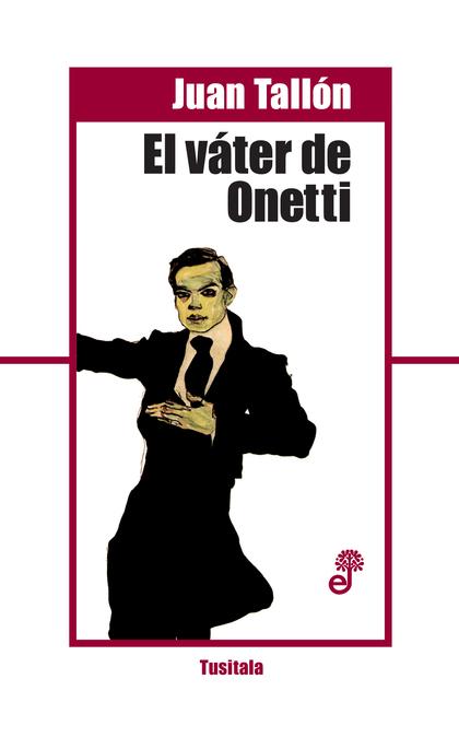 EL VÁTER DE ONETTI.