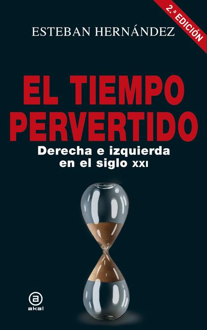 EL TIEMPO PERVERTIDO. DERECHA E IZQUIERDA EN EL SIGLO XXI