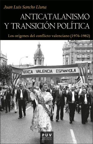 ANTICATALANISMO Y TRANSICIÓN POLÍTICA. LOS ORÍGENES DEL CONFLICTO VALENCIANO (1976-1982)