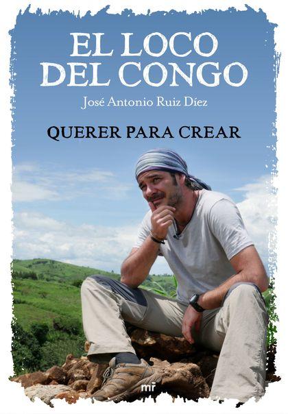 EL LOCO DEL CONGO. QUERER PARA CREAR.