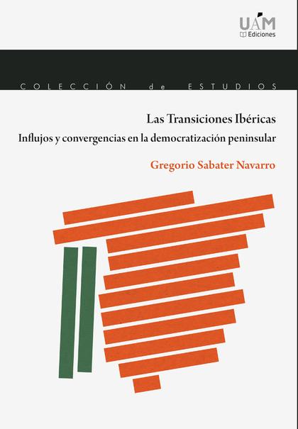 LAS TRANSICIONES IBÉRICAS. INFLUJOS Y CONVERGENCIAS EN LA DEMOCRATIZACIÓN PENINS.