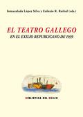 EL TEATRO GALLEGO Y EL EXILIO REPUBLICANO DE 1939