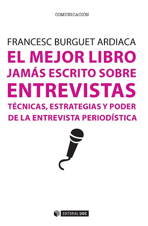 EL MEJOR LIBRO JAMÁS ESCRITO SOBRE ENTREVISTAS : TÉCNICAS, ESTRATEGIAS Y PODER DE LA ENTREVISTA