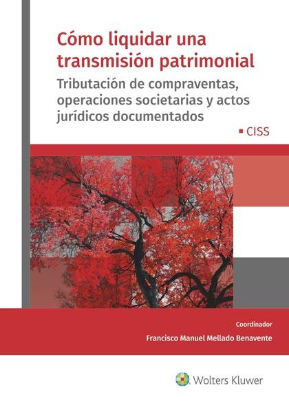 CÓMO LIQUIDAR UNA TRANSMISIÓN PATRIMONIAL. TRIBUTACIÓN DE COMPRAVENTAS, OPERACIONES SOCIETARIAS