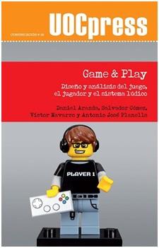 GAME & PLAY. DISEÑO Y ANÁLISIS DEL JUEGO, EL JUGADOR Y EL SISTEMA LÚDICO