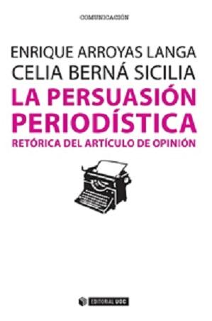 LA PERSUASIÓN PERIODÍSTICA : RETÓRICA DEL ARTÍCULO DE OPINIÓN