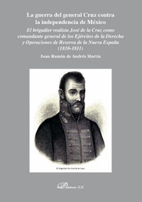 LA GUERRA DEL GENERAL CRUZ CONTRA LA INDEPENDENCIA DE MÉXICO. EL BRIGADIER REALISTA JOSÉ DE LA