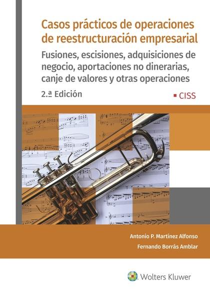 CASOS PRÁCTICOS DE OPERACIONES DE REESTRUCTURACIÓN EMPRESARIAL (2.ª EDICIÓN). FUSIONES, ESCISIO