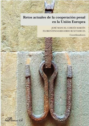 RETOS ACTUALES DE LA COOPERACIÓN PENAL EN LA UNIÓN EUROPEA.
