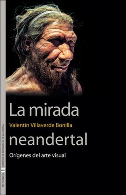 LA MIRADA NEANDERTAL. ORÍGENES DEL ARTE VISUAL